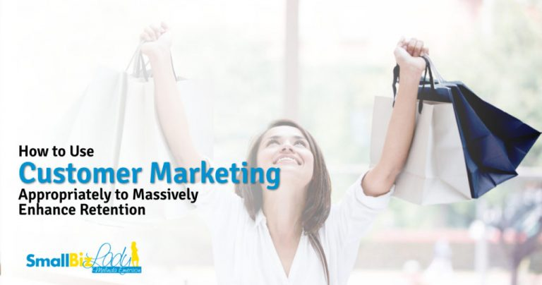 How to Use Customer Marketing Appropriately to Massively Enhance Retention » Succeed As Your Own Boss