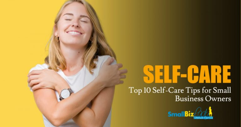 Top 10 Self-Care Tips for Small Business Owners » Succeed As Your Own Boss